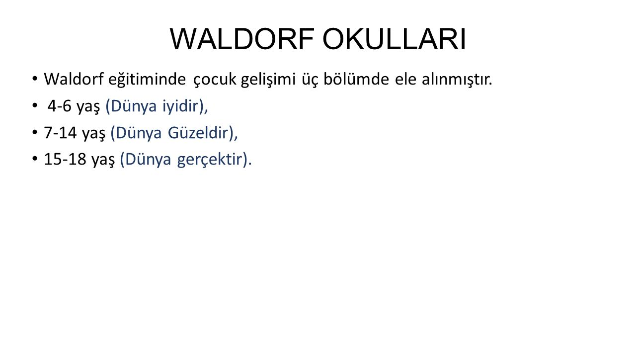 WALDORF OKULLARI Waldorf eğitiminde çocuk gelişimi üç bölümde ele alınmıştır. 4-6 yaş (Dünya iyidir),