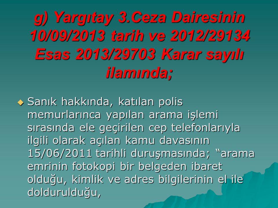 g) Yargıtay 3.Ceza Dairesinin 10/09/2013 tarih ve 2012/29134 Esas 2013/29703 Karar sayılı ilamında;