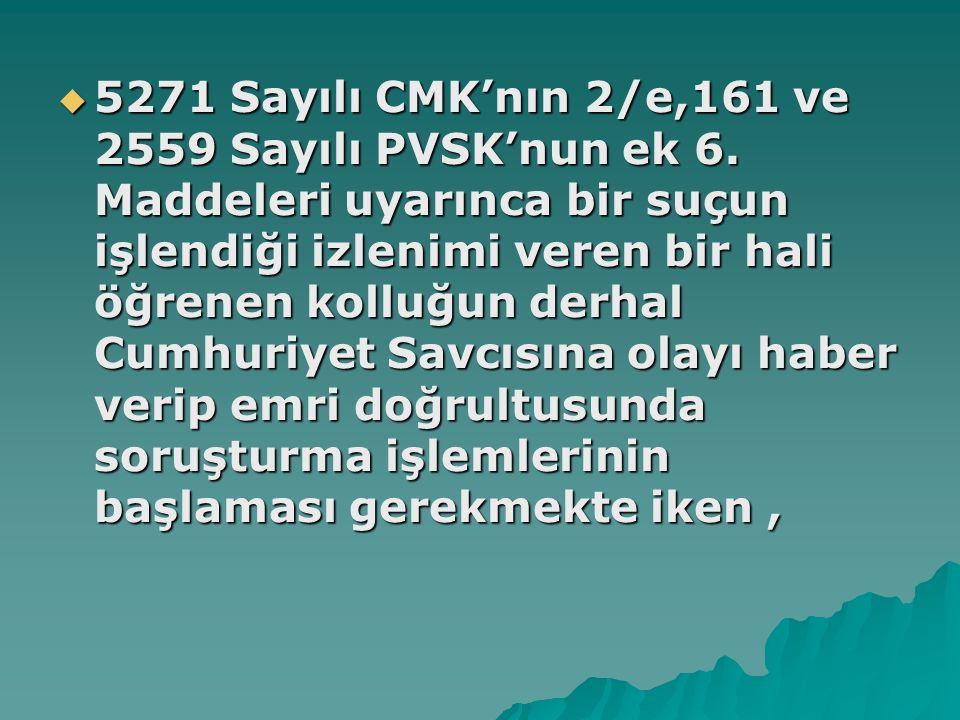 5271 Sayılı CMK'nın 2/e,161 ve 2559 Sayılı PVSK'nun ek 6