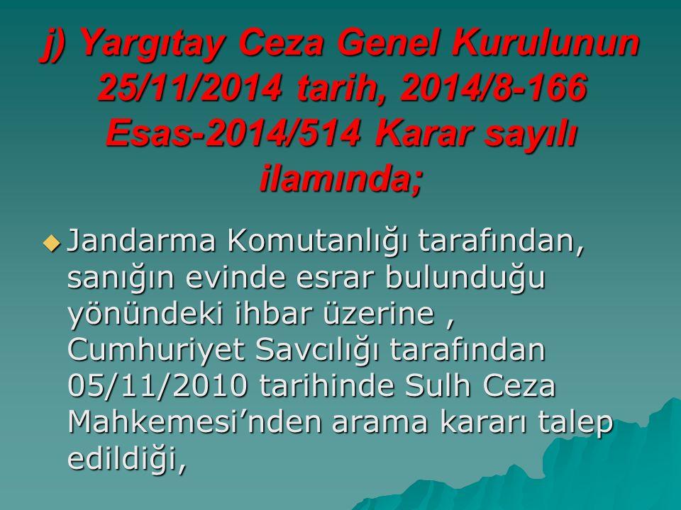 j) Yargıtay Ceza Genel Kurulunun 25/11/2014 tarih, 2014/8-166 Esas-2014/514 Karar sayılı ilamında;