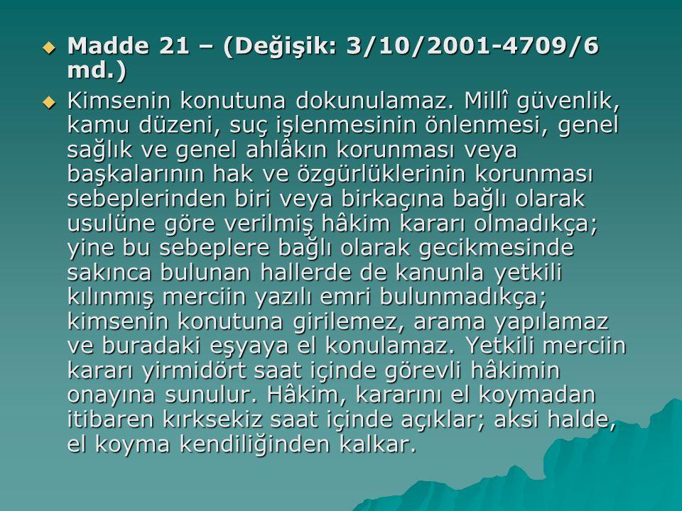 Madde 21 – (Değişik: 3/10/2001-4709/6 md.)