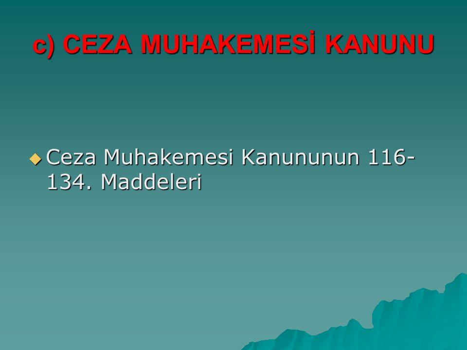 c) CEZA MUHAKEMESİ KANUNU