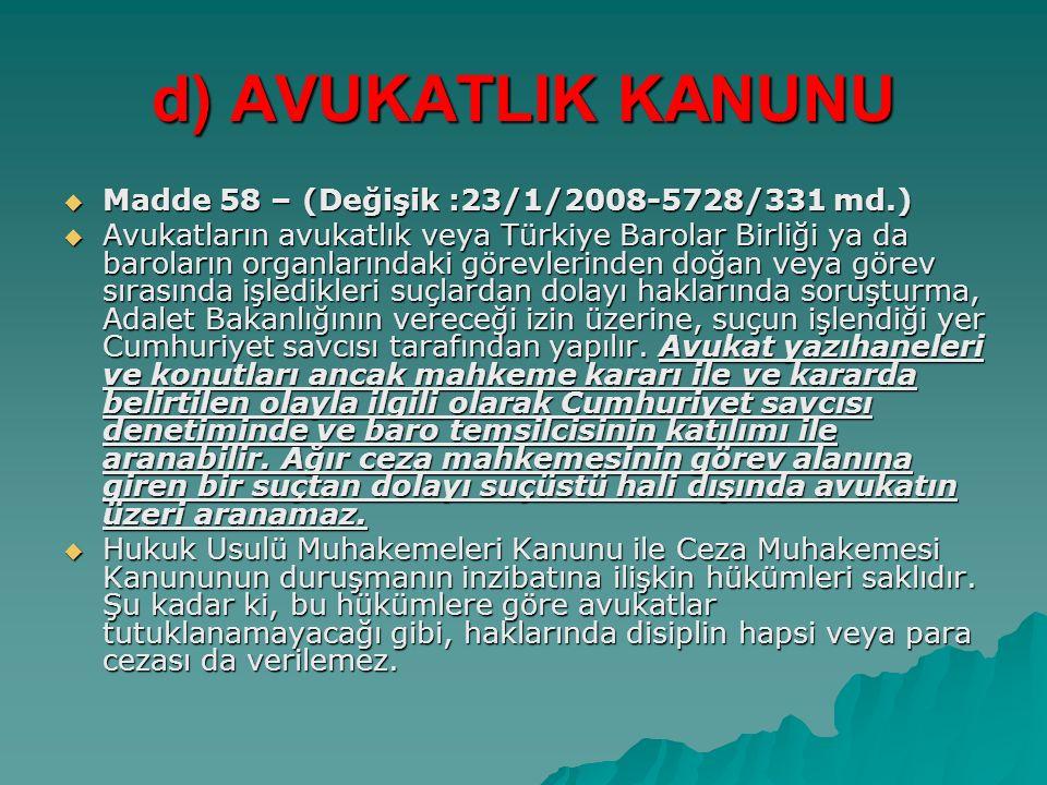 d) AVUKATLIK KANUNU Madde 58 – (Değişik :23/1/2008-5728/331 md.)