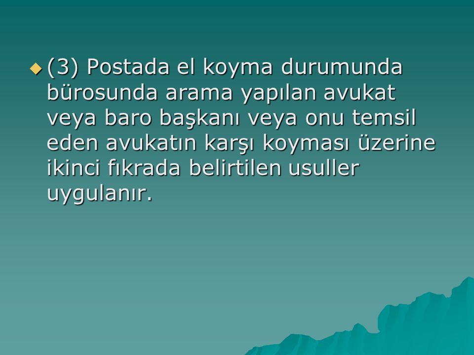 (3) Postada el koyma durumunda bürosunda arama yapılan avukat veya baro başkanı veya onu temsil eden avukatın karşı koyması üzerine ikinci fıkrada belirtilen usuller uygulanır.