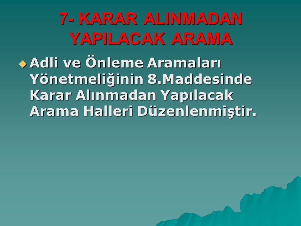 7- KARAR ALINMADAN YAPILACAK ARAMA