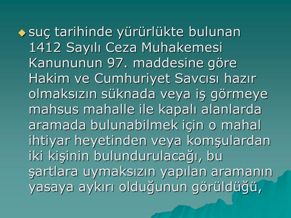 suç tarihinde yürürlükte bulunan 1412 Sayılı Ceza Muhakemesi Kanununun 97.