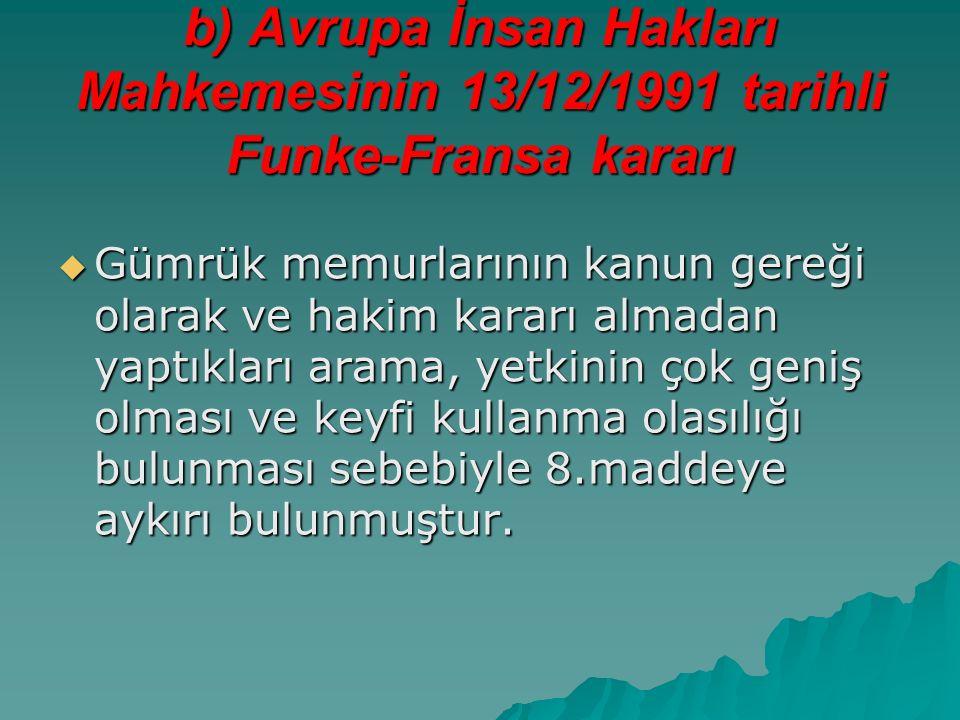 b) Avrupa İnsan Hakları Mahkemesinin 13/12/1991 tarihli Funke-Fransa kararı