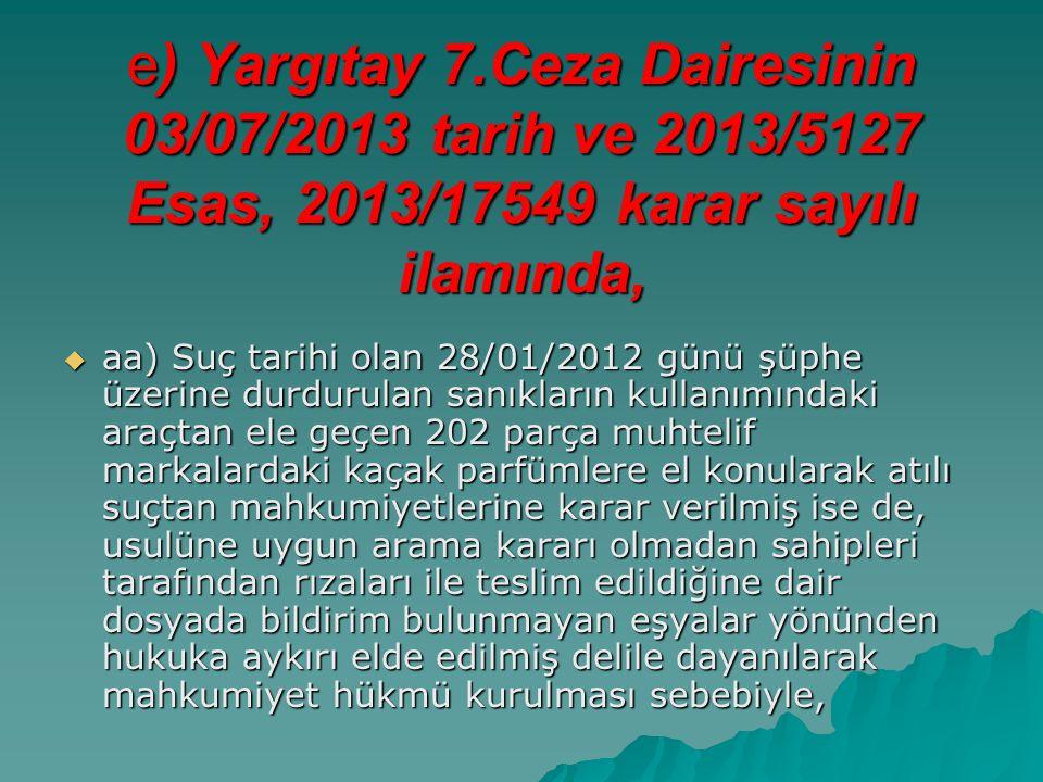 e) Yargıtay 7.Ceza Dairesinin 03/07/2013 tarih ve 2013/5127 Esas, 2013/17549 karar sayılı ilamında,