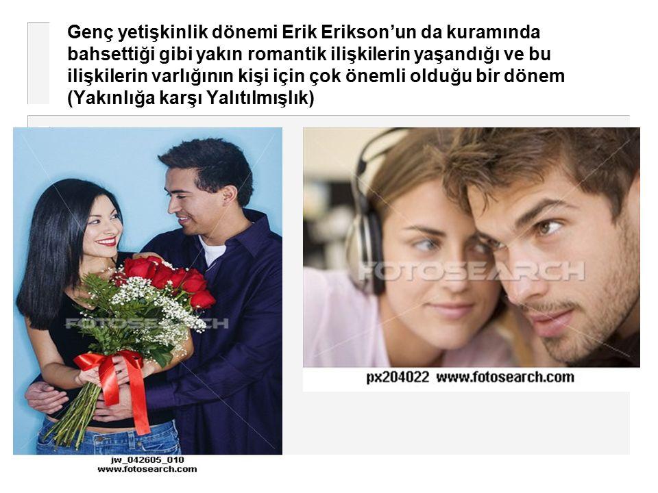 Genç yetişkinlik dönemi Erik Erikson'un da kuramında bahsettiği gibi yakın romantik ilişkilerin yaşandığı ve bu ilişkilerin varlığının kişi için çok önemli olduğu bir dönem (Yakınlığa karşı Yalıtılmışlık)