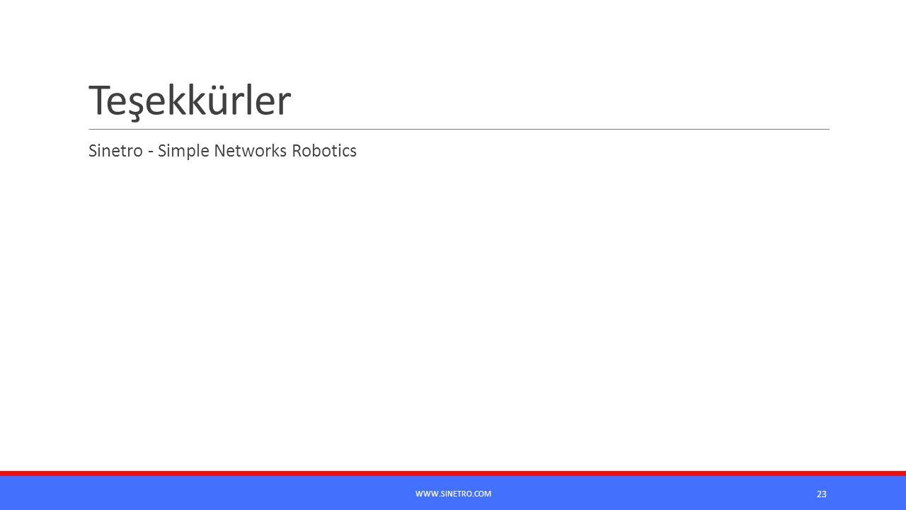 Teşekkürler Sinetro - Simple Networks Robotics www.sinetro.com