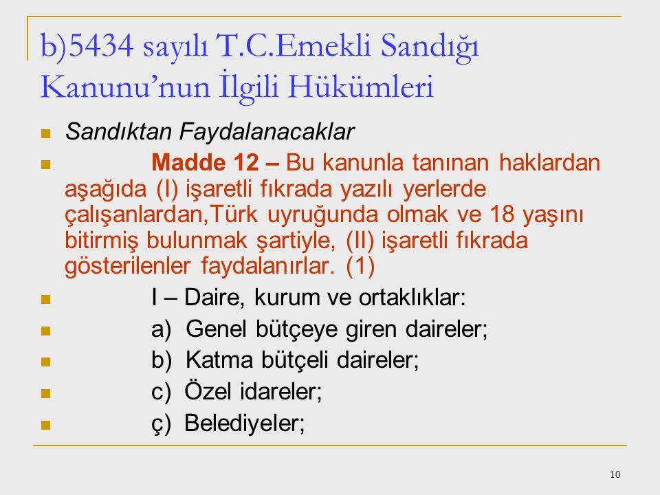b)5434 sayılı T.C.Emekli Sandığı Kanunu'nun İlgili Hükümleri