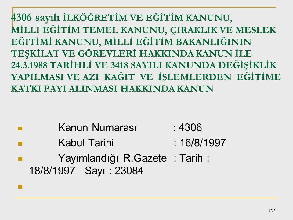 4306 sayılı İLKÖĞRETİM VE EĞİTİM KANUNU, MİLLİ EĞİTİM TEMEL KANUNU, ÇIRAKLIK VE MESLEK EĞİTİMİ KANUNU, MİLLİ EĞİTİM BAKANLIĞININ TEŞKİLAT VE GÖREVLERİ HAKKINDA KANUN İLE 24.3.1988 TARİHLİ VE 3418 SAYILI KANUNDA DEĞİŞİKLİK YAPILMASI VE AZI KAĞIT VE İŞLEMLERDEN EĞİTİME KATKI PAYI ALINMASI HAKKINDA KANUN