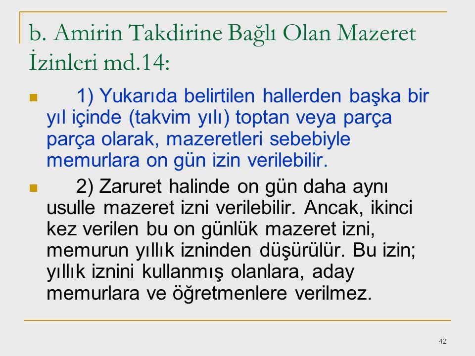 b. Amirin Takdirine Bağlı Olan Mazeret İzinleri md.14: