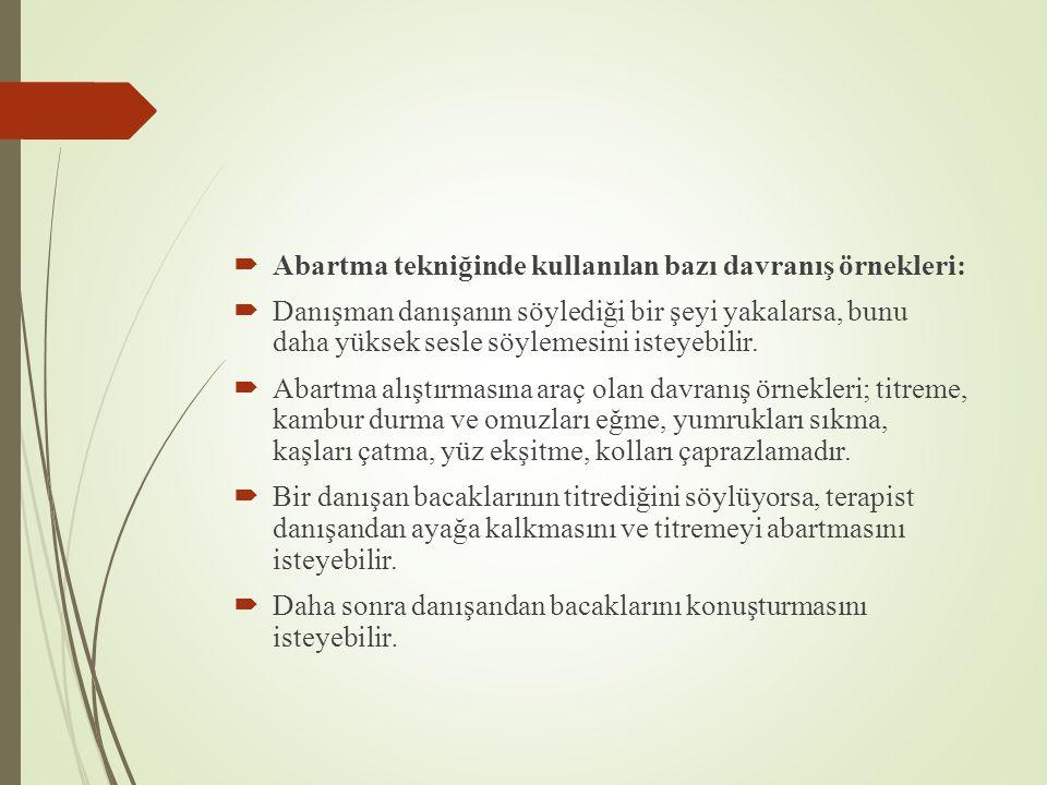 Abartma tekniğinde kullanılan bazı davranış örnekleri: