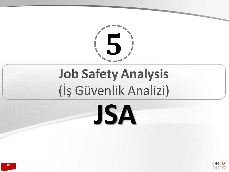 5 Job Safety Analysis (İş Güvenlik Analizi) JSA DRUZ * 140 140