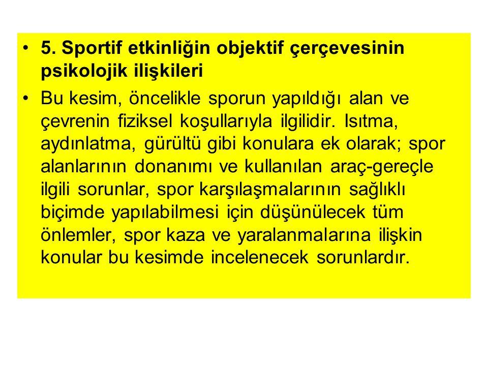 5. Sportif etkinliğin objektif çerçevesinin psikolojik ilişkileri