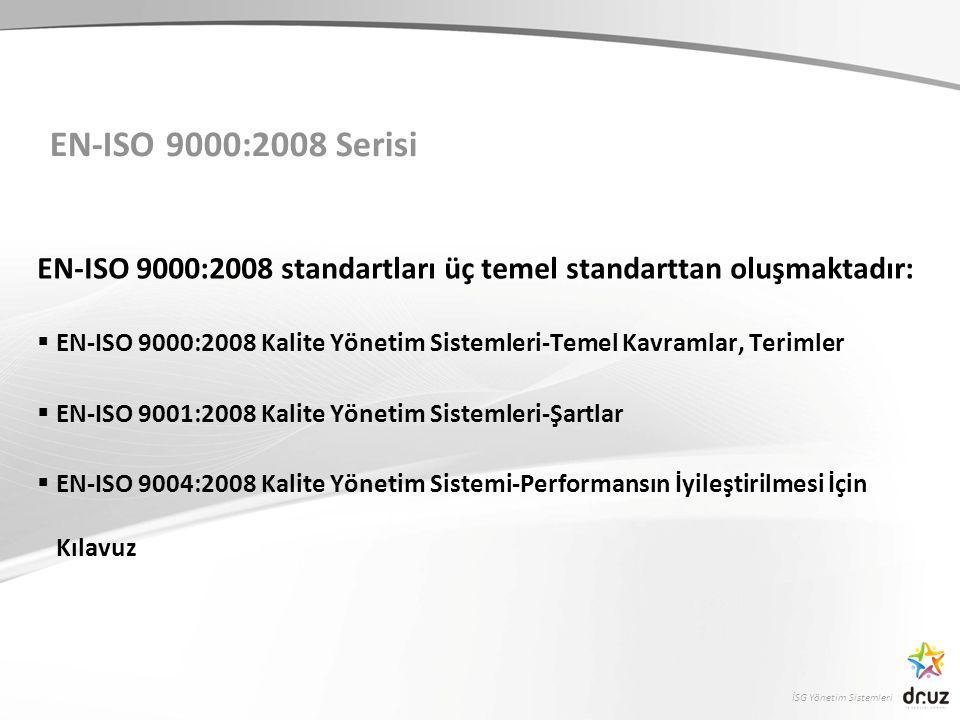 EN-ISO 9000:2008 Serisi EN-ISO 9000:2008 standartları üç temel standarttan oluşmaktadır: