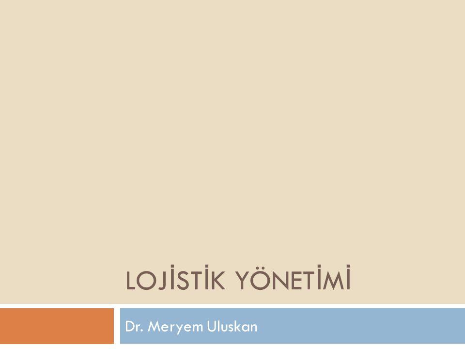 Lojİstİk Yönetİmİ Dr. Meryem Uluskan