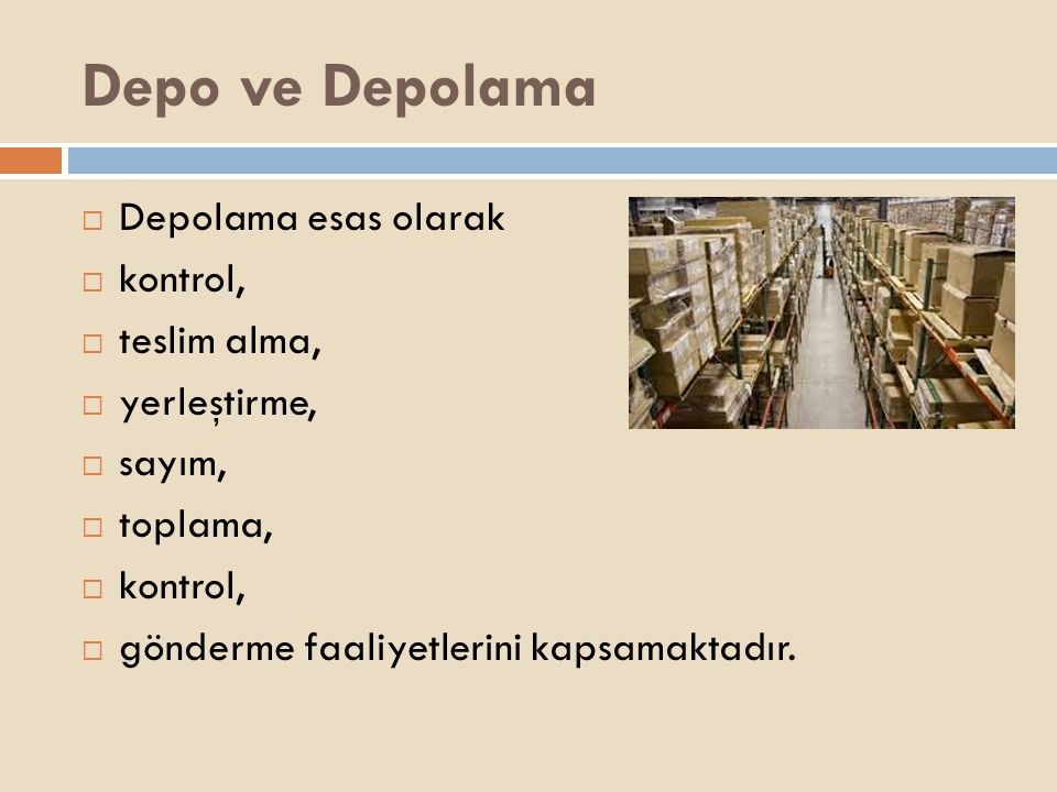 Depo ve Depolama Depolama esas olarak kontrol, teslim alma,