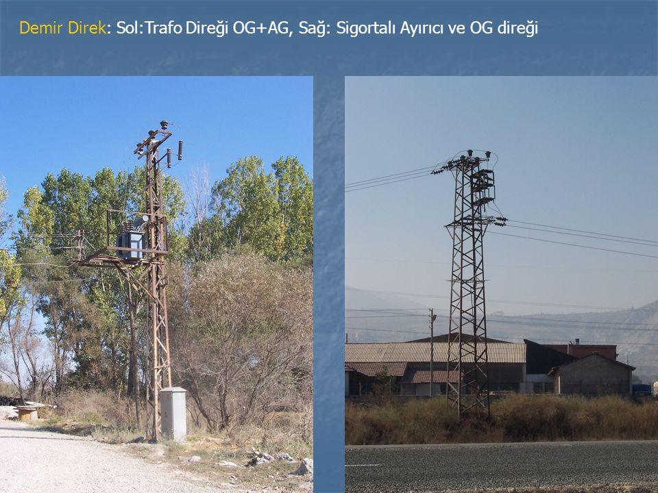 Demir Direk: Sol:Trafo Direği OG+AG, Sağ: Sigortalı Ayırıcı ve OG direği