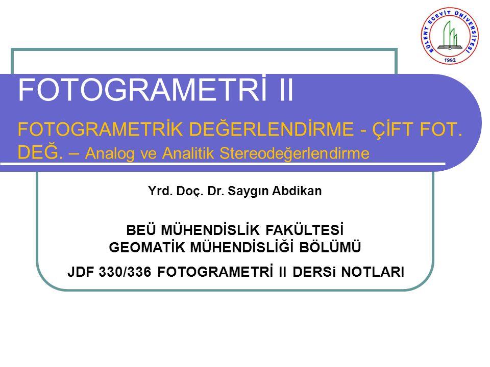 FOTOGRAMETRİ II FOTOGRAMETRİK DEĞERLENDİRME - ÇİFT FOT. DEĞ