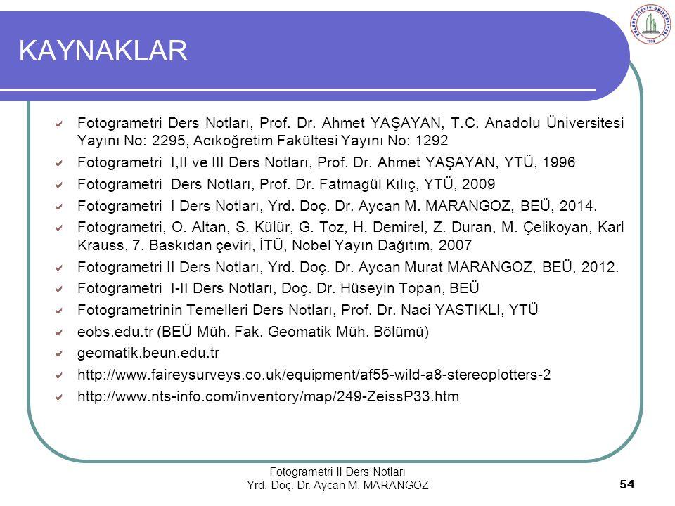 KAYNAKLAR Fotogrametri Ders Notları, Prof. Dr. Ahmet YAŞAYAN, T.C. Anadolu Üniversitesi Yayını No: 2295, Acıkoğretim Fakültesi Yayını No: 1292.