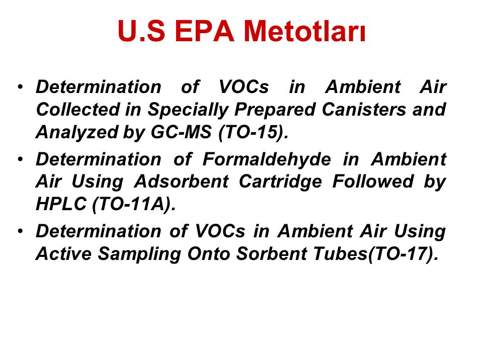 U.S EPA Metotları Determination of VOCs in Ambient Air Collected in Specially Prepared Canisters and Analyzed by GC-MS (TO-15).