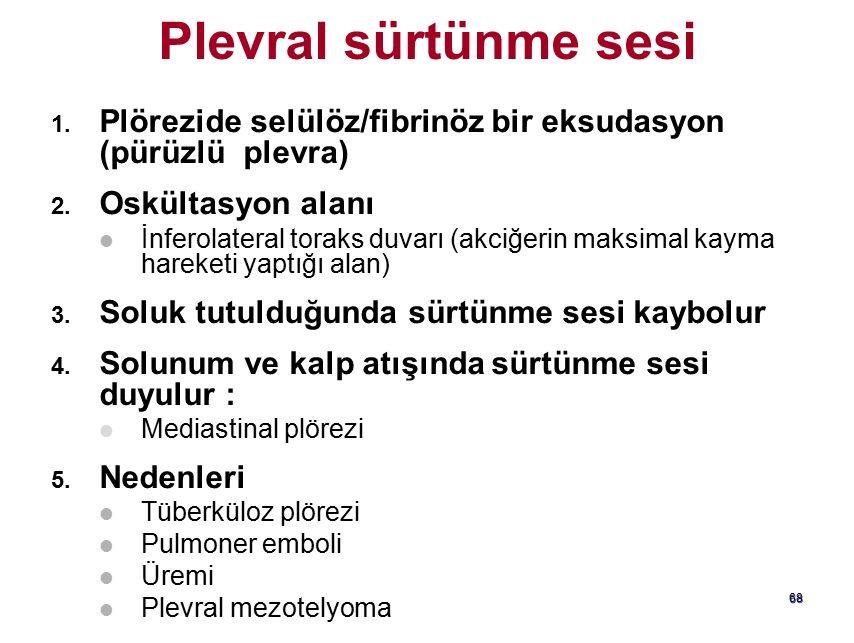 Plevral sürtünme sesi Plörezide selülöz/fibrinöz bir eksudasyon (pürüzlü plevra) Oskültasyon alanı.