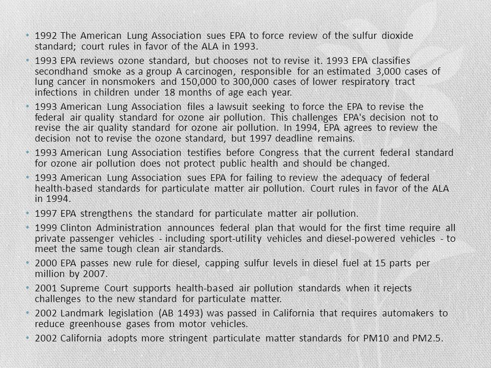 1992 The American Lung Association sues EPA to force review of the sulfur dioxide standard; court rules in favor of the ALA in 1993.