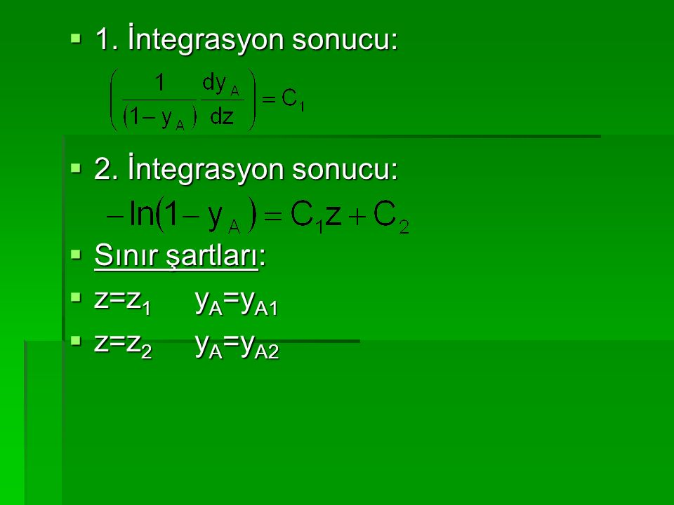 1. İntegrasyon sonucu: 2. İntegrasyon sonucu: Sınır şartları: z=z1 yA=yA1 z=z2 yA=yA2