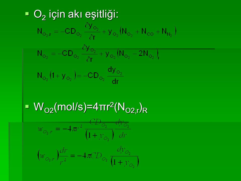 O2 için akı eşitliği: WO2(mol/s)=4πr2(NO2,r)R