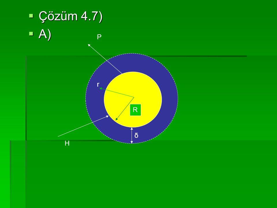 Çözüm 4.7) A) P r R δ H