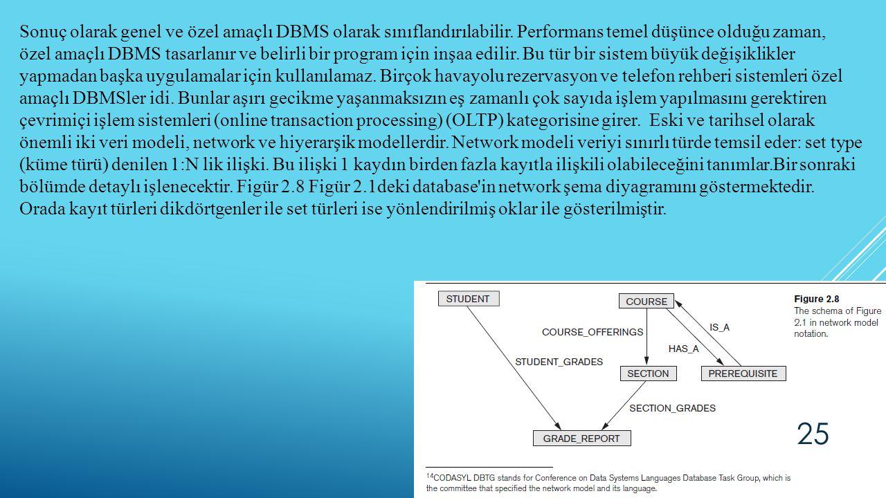 Sonuç olarak genel ve özel amaçlı DBMS olarak sınıflandırılabilir