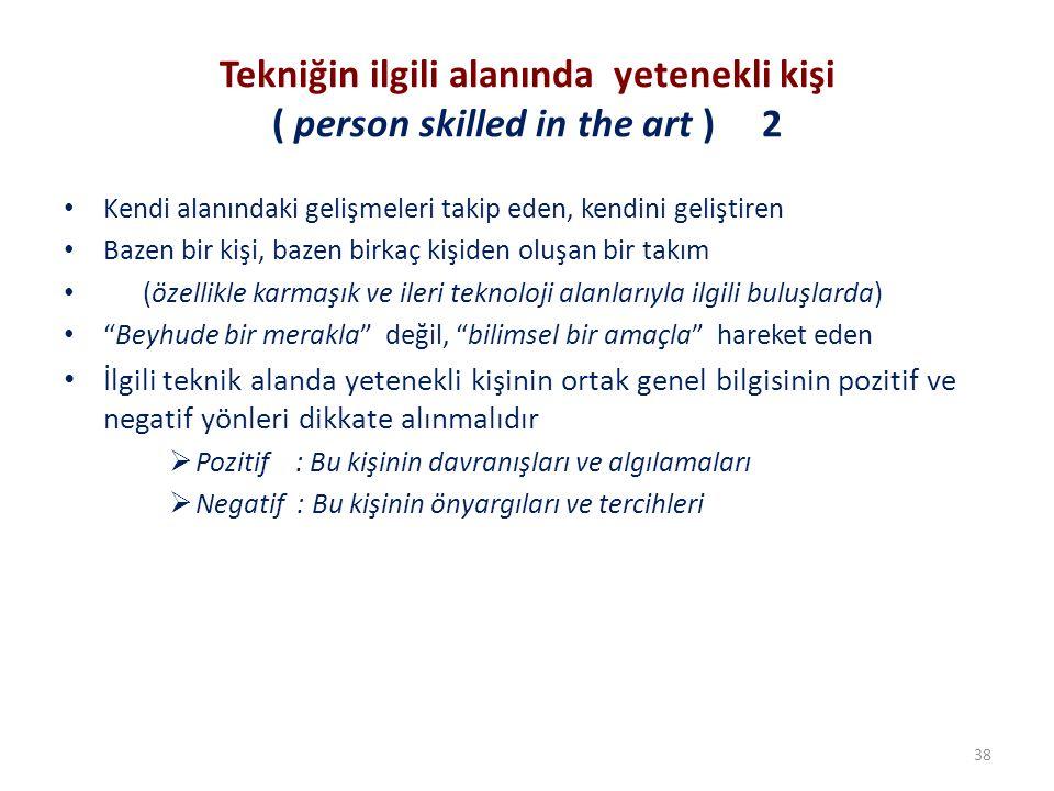 Tekniğin ilgili alanında yetenekli kişi ( person skilled in the art ) 2