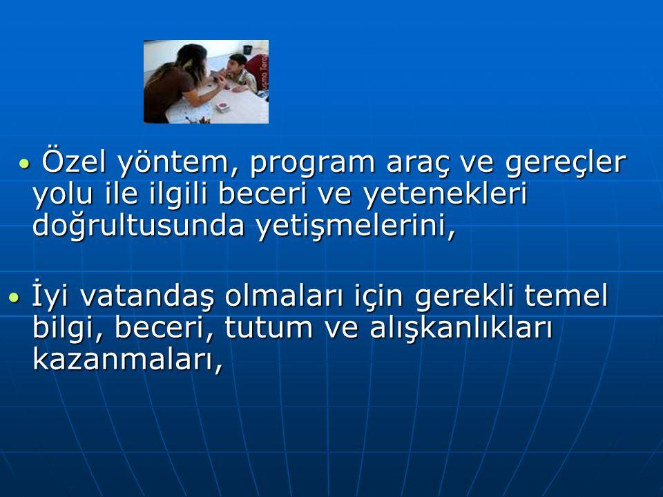 • Özel yöntem, program araç ve gereçler yolu ile ilgili beceri ve yetenekleri doğrultusunda yetişmelerini,