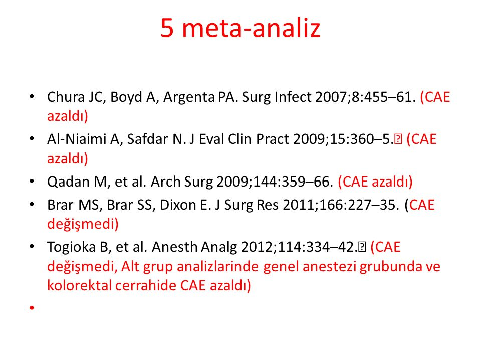 5 meta-analiz Chura JC, Boyd A, Argenta PA. Surg Infect 2007;8:455–61. (CAE azaldı)