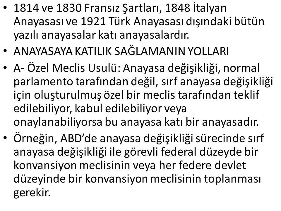 1814 ve 1830 Fransız Şartları, 1848 İtalyan Anayasası ve 1921 Türk Anayasası dışındaki bütün yazılı anayasalar katı anayasalardır.