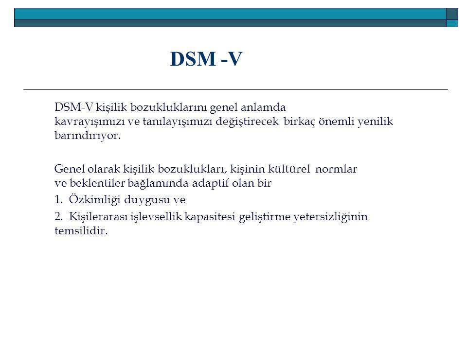 DSM -V DSM-V kişilik bozukluklarını genel anlamda kavrayışımızı ve tanılayışımızı değiştirecek birkaç önemli yenilik barındırıyor.
