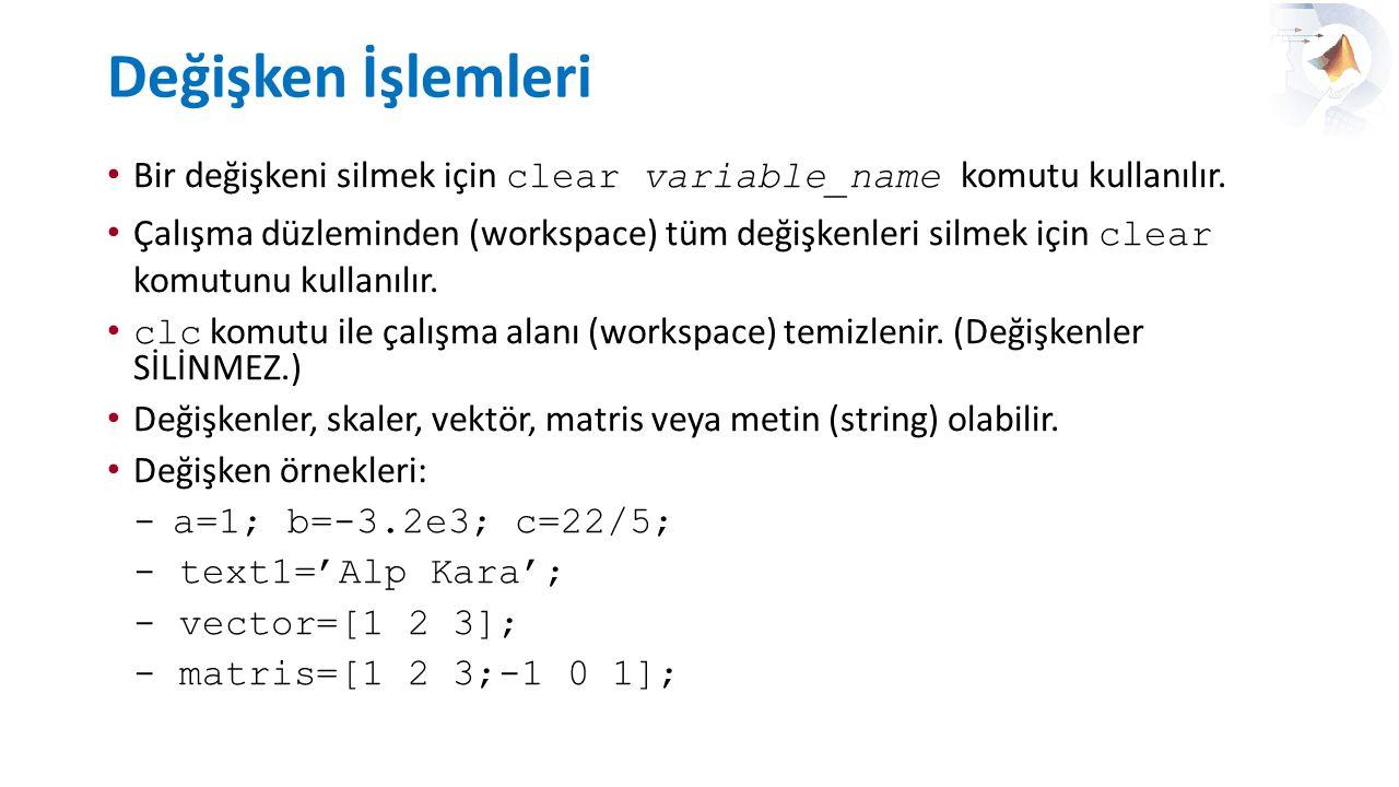 Değişken İşlemleri Bir değişkeni silmek için clear variable_name komutu kullanılır.