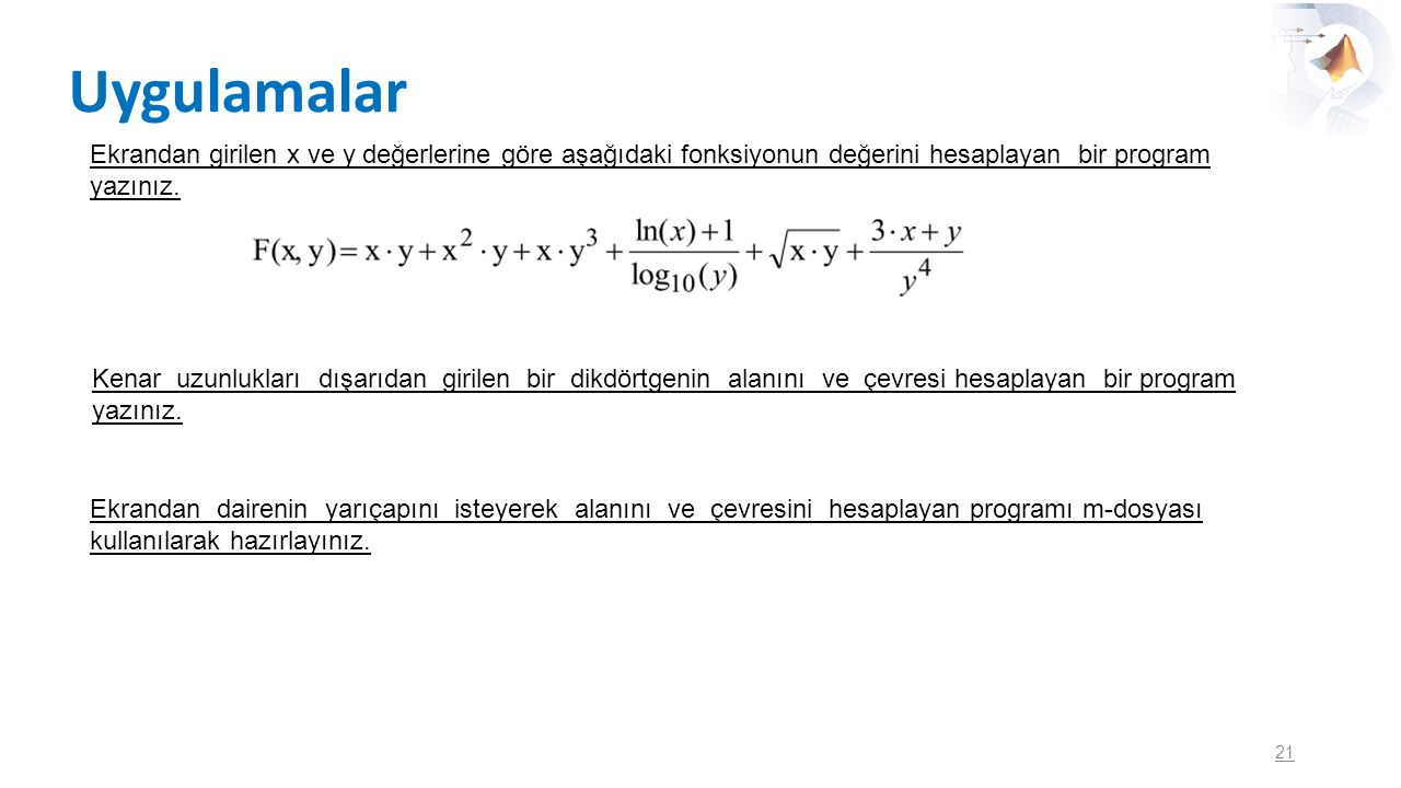 Uygulamalar Ekrandan girilen x ve y değerlerine göre aşağıdaki fonksiyonun değerini hesaplayan bir program yazınız.