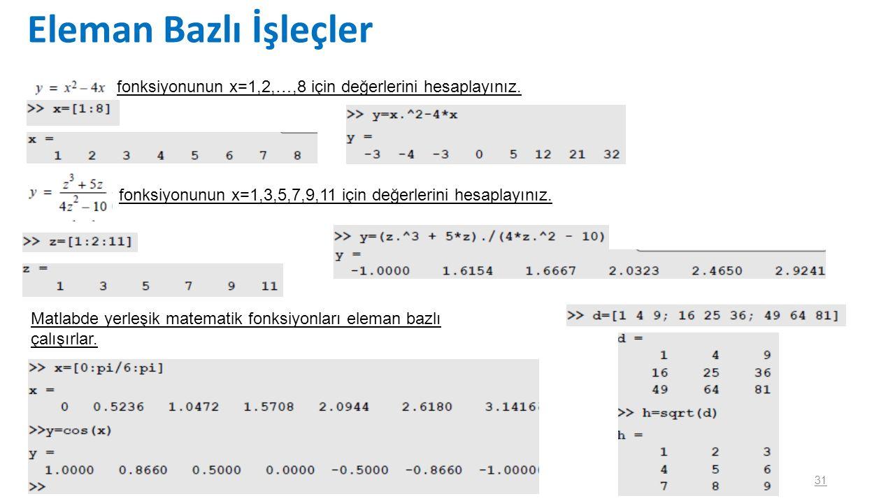 Eleman Bazlı İşleçler fonksiyonunun x=1,2,…,8 için değerlerini hesaplayınız. fonksiyonunun x=1,3,5,7,9,11 için değerlerini hesaplayınız.