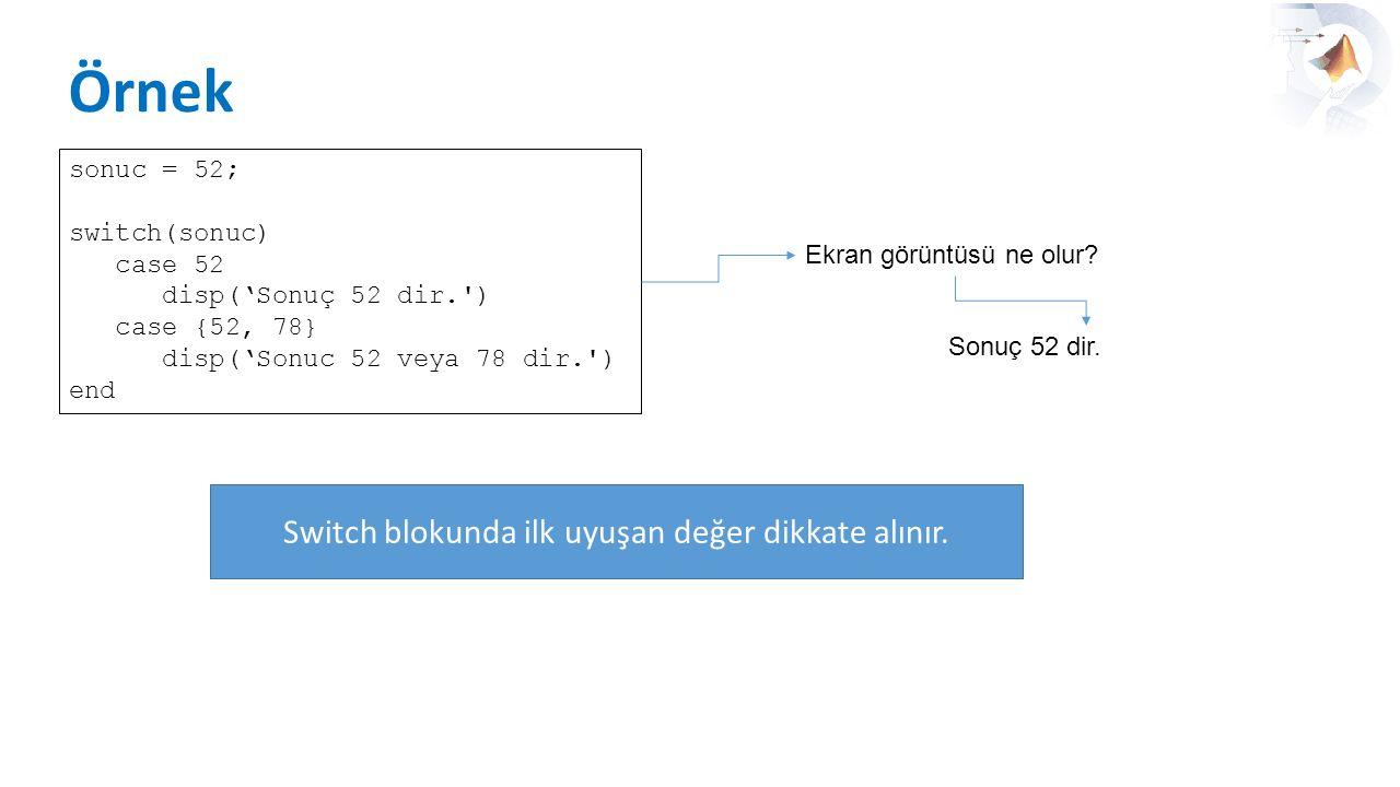 Switch blokunda ilk uyuşan değer dikkate alınır.