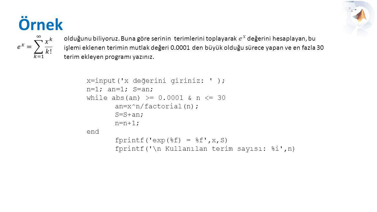 Örnek 𝑒 𝑥 = 𝑘=1 ∞ 𝑥 𝑘 𝑘!