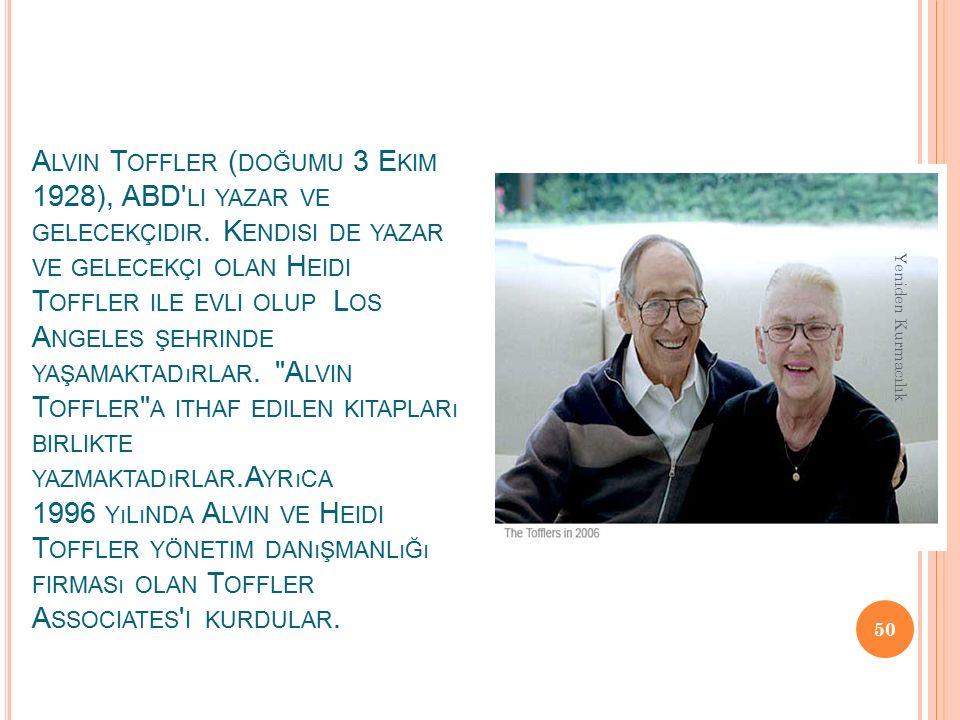 Alvin Toffler (doğumu 3 Ekim 1928), ABD li yazar ve gelecekçidir