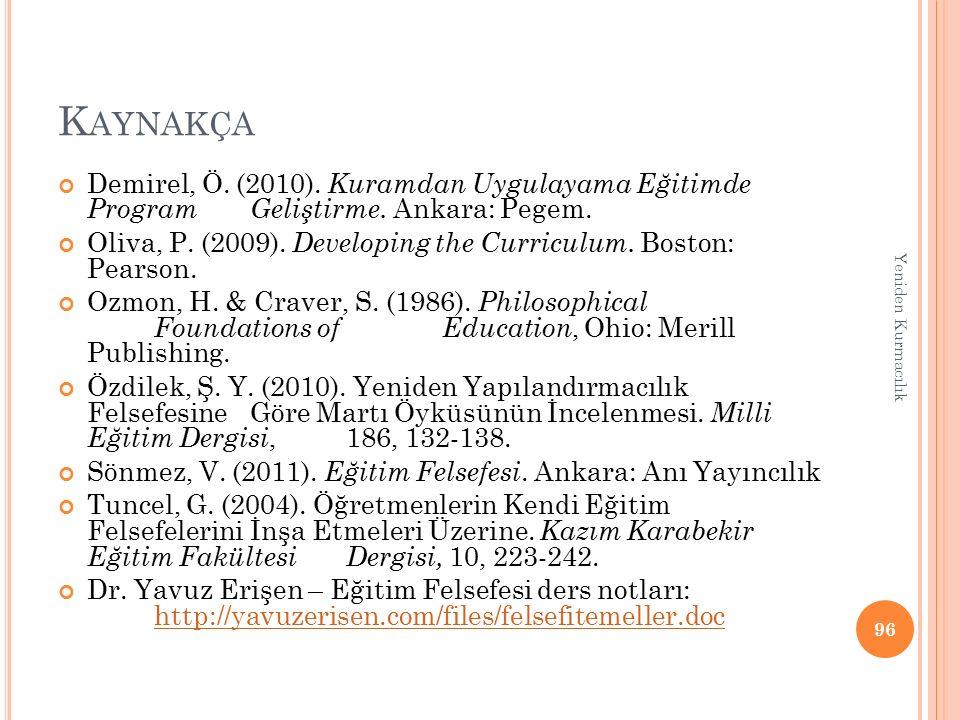 Kaynakça Demirel, Ö. (2010). Kuramdan Uygulayama Eğitimde Program Geliştirme. Ankara: Pegem.