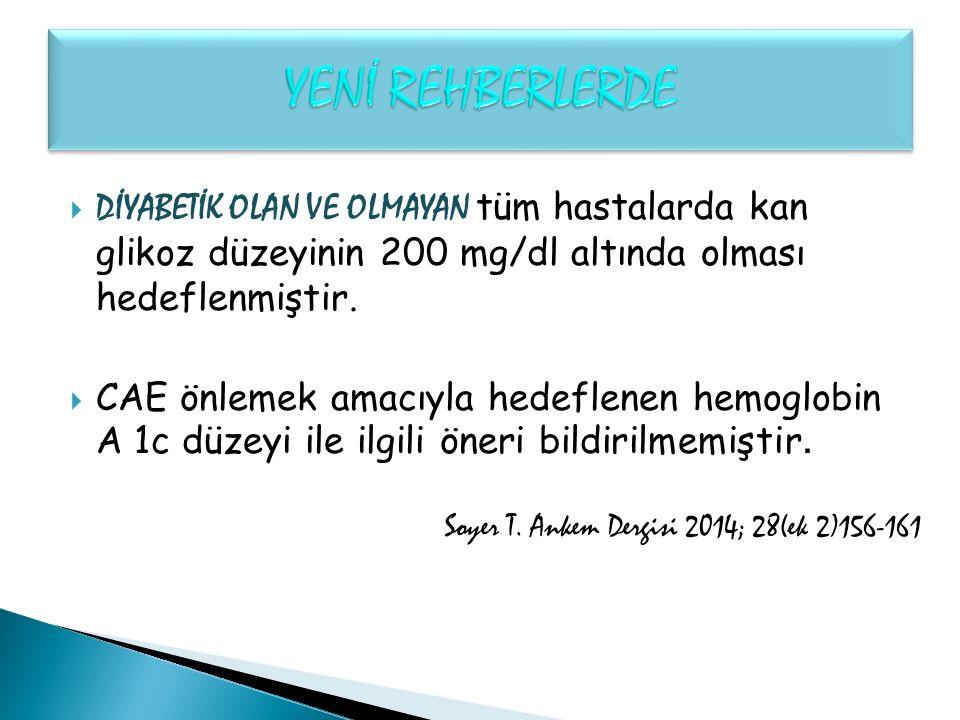 YENİ REHBERLERDE DİYABETİK OLAN VE OLMAYAN tüm hastalarda kan glikoz düzeyinin 200 mg/dl altında olması hedeflenmiştir.