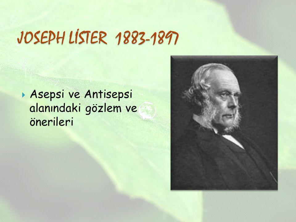 JOSEPH LİSTER 1883-1897 Asepsi ve Antisepsi alanındaki gözlem ve önerileri