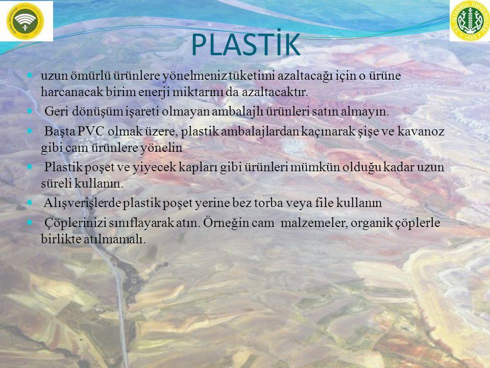 PLASTİK uzun ömürlü ürünlere yönelmeniz tüketimi azaltacağı için o ürüne harcanacak birim enerji miktarını da azaltacaktır.