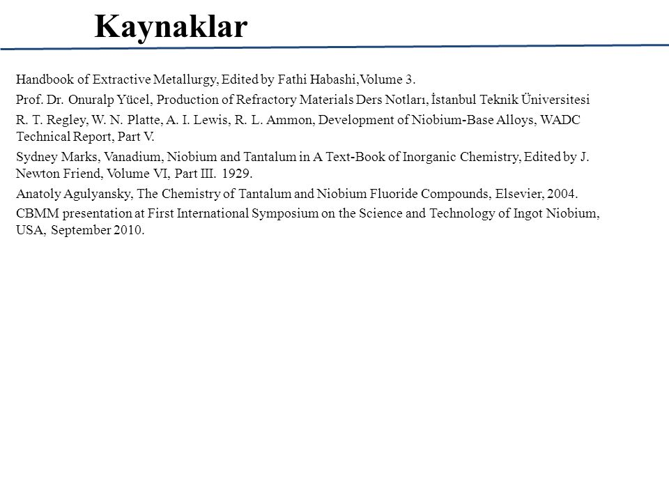 Kaynaklar Handbook of Extractive Metallurgy, Edited by Fathi Habashi,Volume 3.