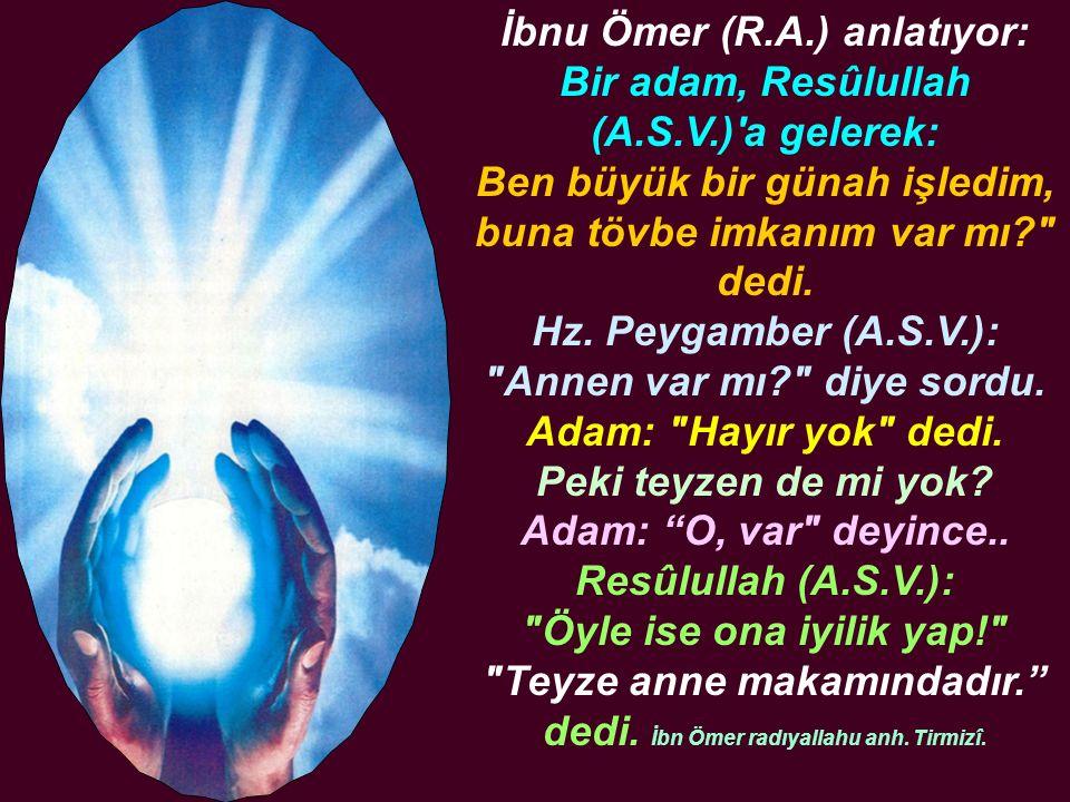 İbnu Ömer (R. A. ) anlatıyor: Bir adam, Resûlullah (A. S. V